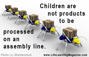 children are not products  to be processed on an assembly line