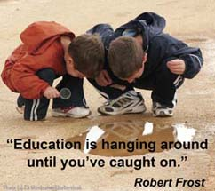 education is hanging around...by Robert Frost