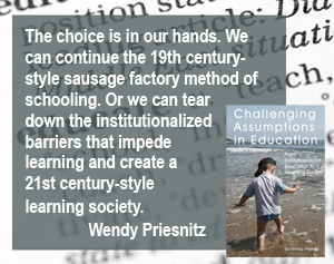 quote from Challenging Assumptions in Education by Wendy Priesnitz