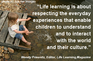 Life learning is about...by Wendy Priesnitz, Editor of Life Learning Magazine