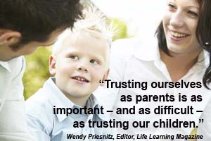 trusting ourselves as parents...by Wendy Priesnitz, editor of Life Learning Magazine