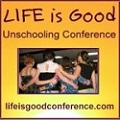 Life is Good Unschooling Conference