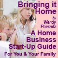 Bringing it Home: A Home Business Start-Up Guide for You and Your Family by Wendy Priesnitz