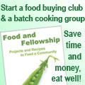 Food and Fellowship; start a food buying club and batch cooking group