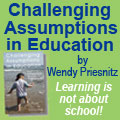 Challenging Assumptions in Education - why unschooling by Wendy Priesnitz